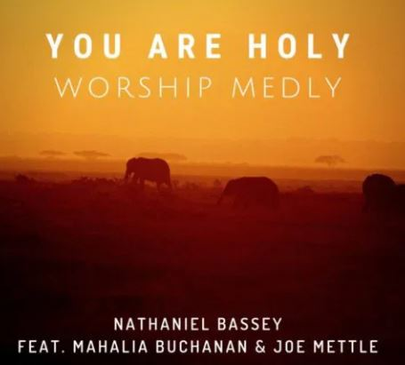 Download Nathaniel Bassey You Are Holy Worship Medly ft Mahalia Buchanan x Joe Mettle free mp3
