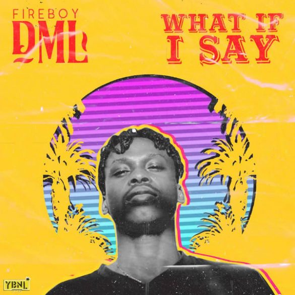 Fireboy DML- What If I Say
